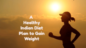 High Calorie Indian Diet Weight Gain.png